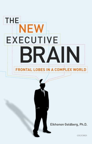 The New Executive Brain Frontal Lobes in a Complex World