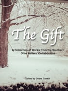 The Gift: A Collection of Works by the Southern Ohio Writers' Collaborative by Debra Gaskill, Editor