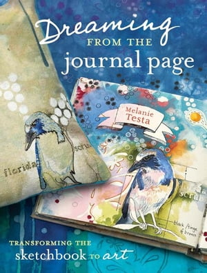 Dreaming From the Journal Page: Transforming the Sketchbook to Art Transforming the Sketchbook to Art