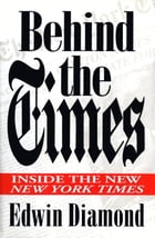 Behind the Times:: Inside the New New York Times by Edwin Diamond