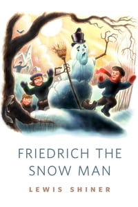 Friedrich the Snow Man: A Tor.Com Original
