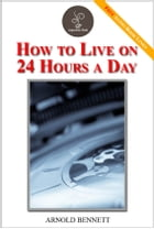 How to live on 24 hours a day - (FREE Audiobook Included!) by Arnold Bennett