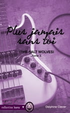 Plus jamais sans toi: The Salt Wolves tome 3 by Delphine Clever