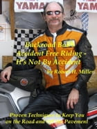 Motorcycle Safety (Vol. 1) Accident-Free Riding - It's Not By Accident: Proven Techniques To Keep You On The Road And Off The Pavement by Robert Miller