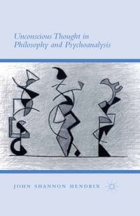 Unconscious Thought in Philosophy and Psychoanalysis
