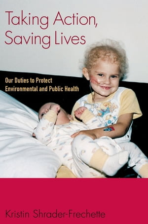 Taking Action,  Saving Lives Our Duties to Protect Environmental and Public Health