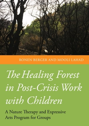The Healing Forest in Post-Crisis Work with Children A Nature Therapy and Expressive Arts Program for Groups