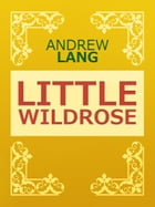 Little Wildrose by Andrew Lang