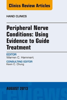 Book Peripheral Nerve Conditions: Using Evidence to Guide Treatment, An Issue of Hand Clinics, by Warren C. Hammert
