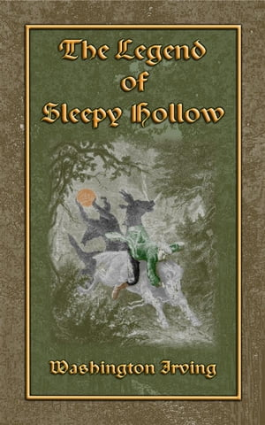 THE LEGEND OF SLEEPY HOLLOW - An American Literary Classic by Washington Irving