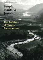 People, Plants, and Justice: The Politics of Nature Conservation by Charles Zerner