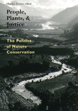 Book People, Plants, and Justice: The Politics of Nature Conservation by Charles Zerner