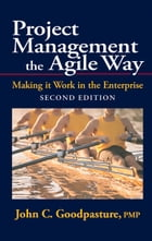 Project Management the Agile Way, Second Edition: Making it Work in the Enterprise by John Goodpasture