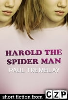 Harold the Spider Man: Short Story by Paul Tremblay
