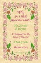 Why Do I Walk Upon This Earth?: My Life Has a Purpose