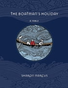 The Boatman's Holiday: A Fable by Sharon Marcus