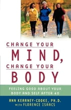 Change Your Mind, Change Your Body: Feeling Good About Your Body and Self After 40 by Florence Isaacs