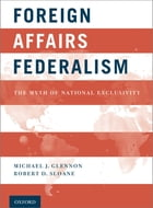 Foreign Affairs Federalism: The Myth of National Exclusivity by Michael J. Glennon