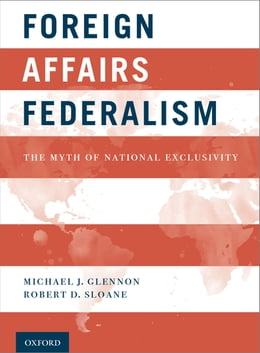 Book Foreign Affairs Federalism: The Myth of National Exclusivity by Michael J. Glennon