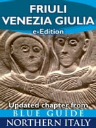 Friuli-Venezia Giulia: Updated Chapter from Blue Guide Northern Italy by Alta Macadam