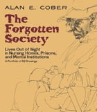 The Forgotten Society: Lives Out of Sight in Nursing Homes, Prisons, and Mental Institutions by Alan E. Cober