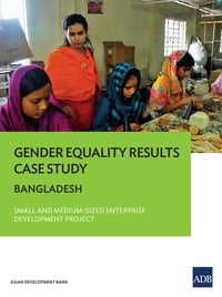Gender Equality Results Case Study: Bangladesh—Small and Medium-Sized Enterprise Development Project