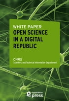 White Paper — Open Science in a Digital Republic by Scientific And Technical Information Department - Cnrs