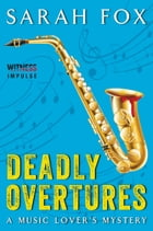 Deadly Overtures: A Music Lover's Mystery by Sarah Fox