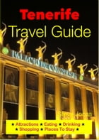 Tenerife, Canary Islands Travel Guide - Attractions, Eating, Drinking, Shopping & Places To Stay by Steve Jonas