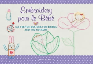 Embroidery pour le Bebe 100 French Designs for Babies and the Nursery