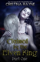 Claimed by the Elven King Part One by Cristina Rayne
