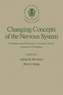Book Changing Concepts of the Nervous System: Proceedings of the First Institute of Neurological… by Morrison, Adrian