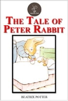 The Tale of Peter Rabbit by Beatrix Potter by Beatrix Potter