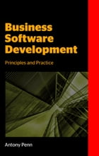 Business Software Development: Principles and Practice by Antony Penn