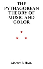 The Pythagorean Theory of Music and Color by Manly P. Hall
