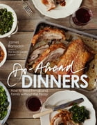 Do-Ahead Dinners: how to feed friends and family without the frenzy by James Ramsden