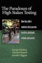 The Paradoxes of High Stakes Testing: How They Affect Students, Their Parents, Teachers, Principals…