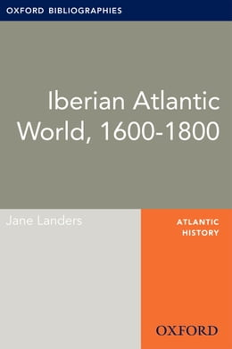 Book Iberian Atlantic World, 1600-1800: Oxford Bibliographies Online Research Guide by Jane Landers