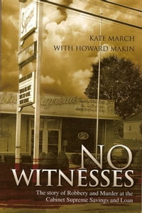 No Witnesses: The Story of Robbery and Murder at the Cabinet Supreme Savings and Loan