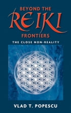 Beyond The Reiki Frontiers by Vlad T. Popescu