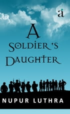 A Soldier's Daughter by Nupur Luthra