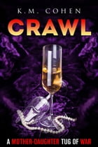 Crawl by K M Cohen