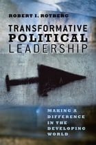 Transformative Political Leadership: Making a Difference in the Developing World by Robert I. Rotberg