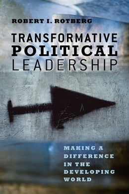 Book Transformative Political Leadership: Making a Difference in the Developing World by Robert I. Rotberg
