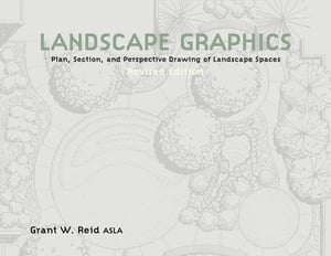 Landscape Graphics: Plan, Section, and Perspective Drawing of Landscape Spaces by Grant Reid