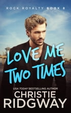 Love Me Two Times (Rock Royalty Book 8) by Christie Ridgway