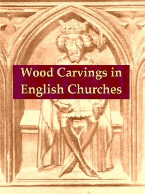 Wood Carvings in English Churches