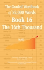 The Graded Wordbook of 52,000 Words Book 16: The 16th Thousand by Gordon (Guoping) Feng