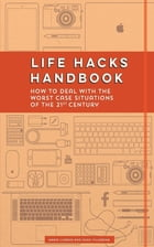 Life Hacks Handbook: How to Deal with the Worst Case Situations of the 21st Century by Maria Llorens