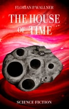The House of Time by Florian P. Wallner